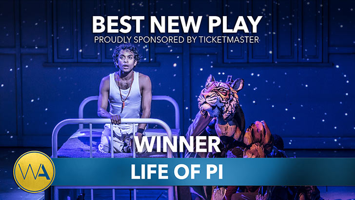 Life of Pi - WINNER of BEST NEW PLAY at the 20th Annual WhatsOnStage Awards